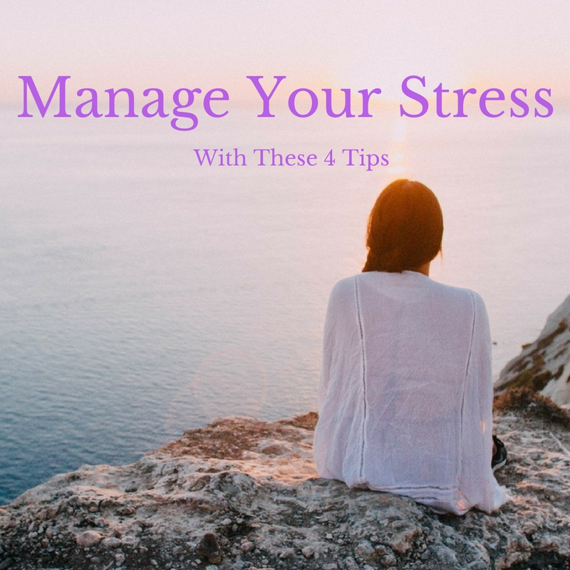 Manage your stress with these 4 tips