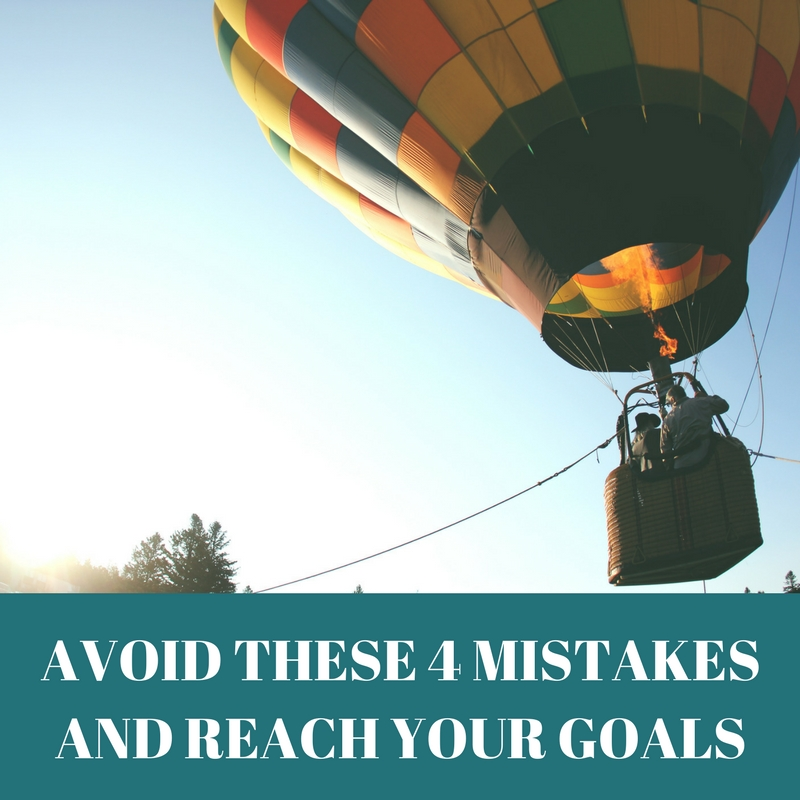 Avoid these 4 mistakes to reach your goals